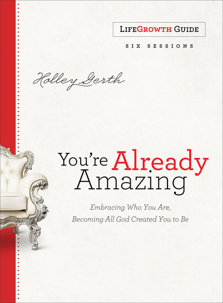 You're Already Amazing LifeGrowth Guide Embracing Who You Are, Becoming All God Created You to Be