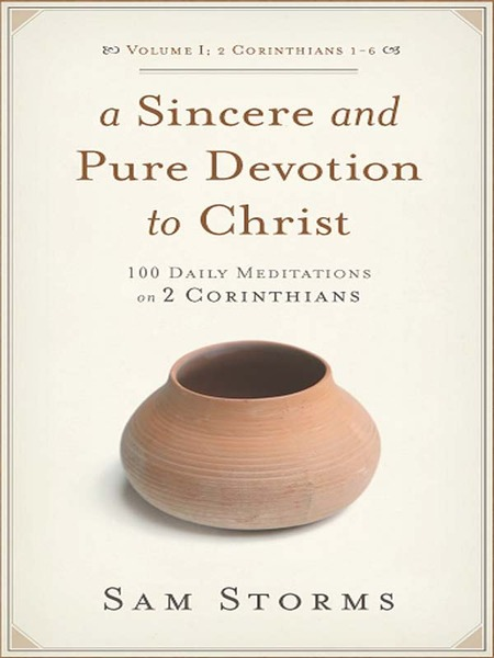 Sincere and Pure Devotion to Christ (Vol. 1, 2 Corinthians 1-6)