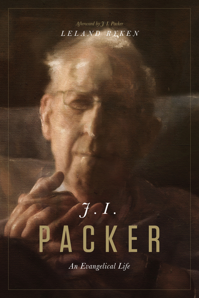 J. I. Packer: An Evangelical Life