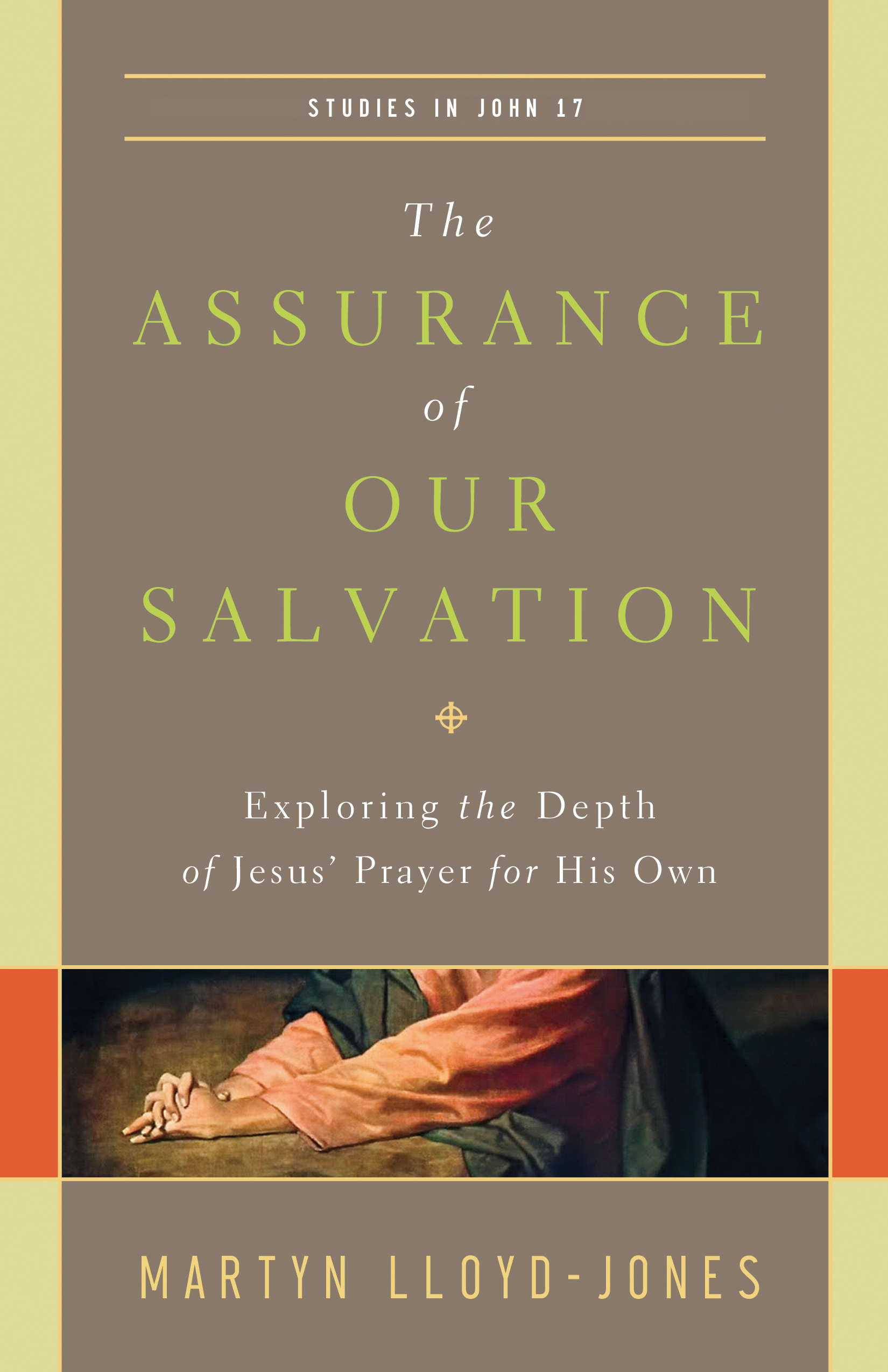 The Assurance of Our Salvation (Studies in John 17) Exploring the Depth of Jesus' Prayer for His Own