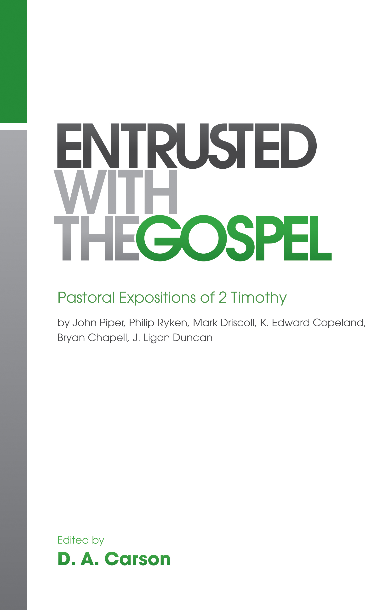 Entrusted with the Gospel Pastoral Expositions of 2 Timothy by John Piper, Philip Ryken, Mark Driscoll, K. Edward Copeland, Bryan Chapell, J. Ligon Duncan