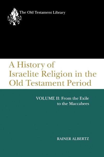 Old Testament Library: A History of Israelite Religion in the Old Testament Period, Volume II (Albertz 1994) — OTL