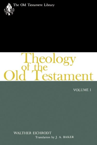 Old Testament Library: Theology of the Old Testament, Volume One (Eichrodt 1961) — OTL