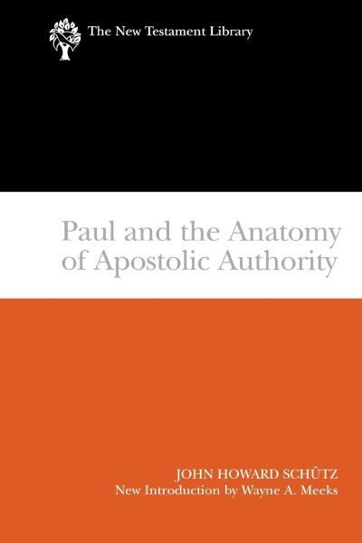 New Testament Library: Paul and the Anatomy of Apostolic Authority (Schutz 2007) — NTL