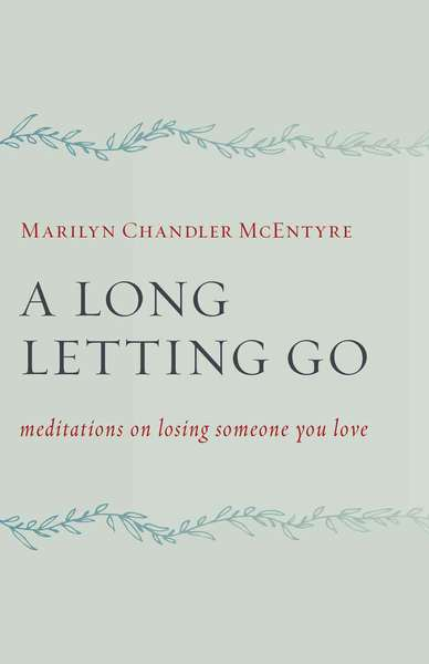 A Long Letting Go: Meditations on Losing Someone You Love