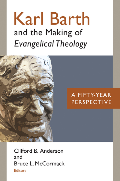 Karl Barth and the Making of Evangelical Theology: A Fifty-Year Perspective
