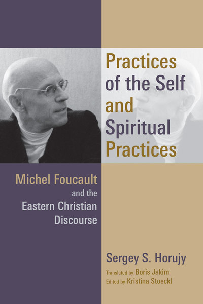 Practices of the Self and Spiritual Practices Michel Foucault and the Eastern Christian Discourse