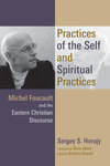 Practices of the Self and Spiritual Practices: Michel Foucault and the Eastern Christian Discourse