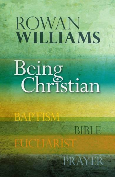 Being Christian Baptism, Bible, Eucharist, Prayer