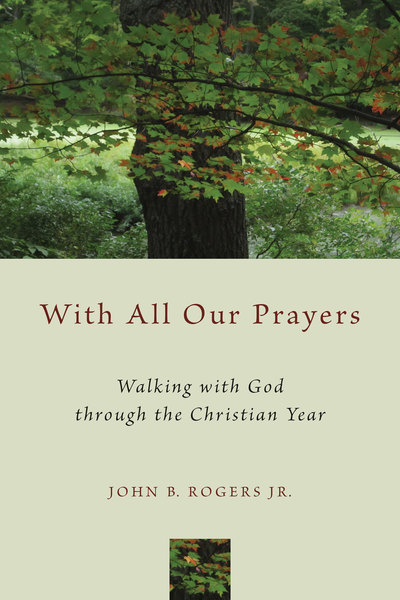 With All Our Prayers Walking with God through the Christian Year