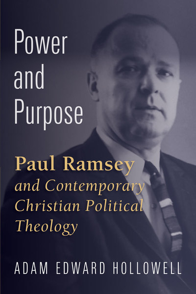 Power and Purpose: Paul Ramsey and Contemporary Christian Political Theology