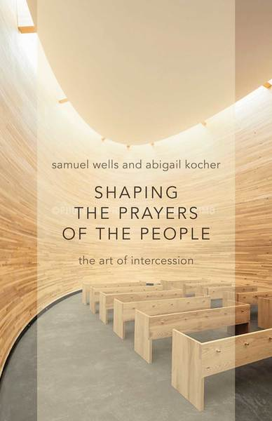 Shaping the Prayers of the People The Art of Intercession