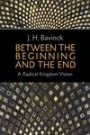 Between the Beginning and the End: A Radical Kingdom Vision
