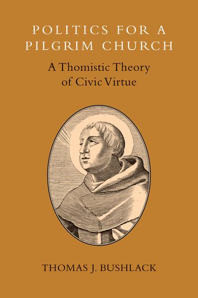 Politics for a Pilgrim Church: A Thomistic Theory of Civic Virtue