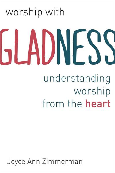 Worship with Gladness Understanding Worship from the Heart