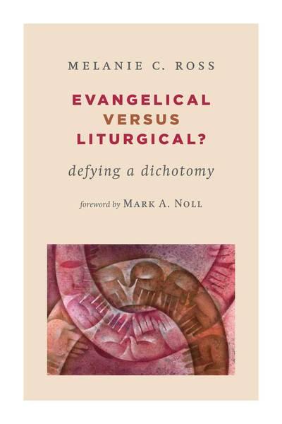Evangelical versus Liturgical?: Defying a Dichotomy