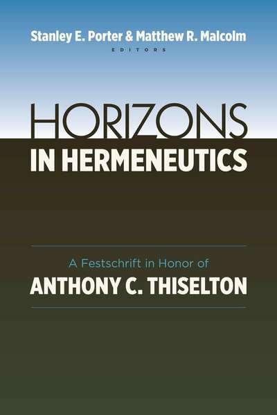 Horizons in Hermeneutics: A Festschrift in Honor of Anthony C. Thiselton