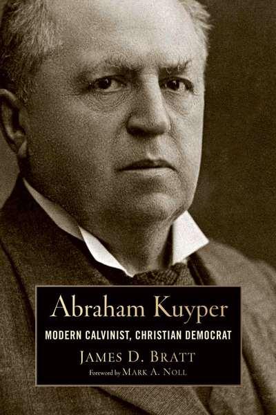 Abraham Kuyper Modern Calvinist, Christian Democrat