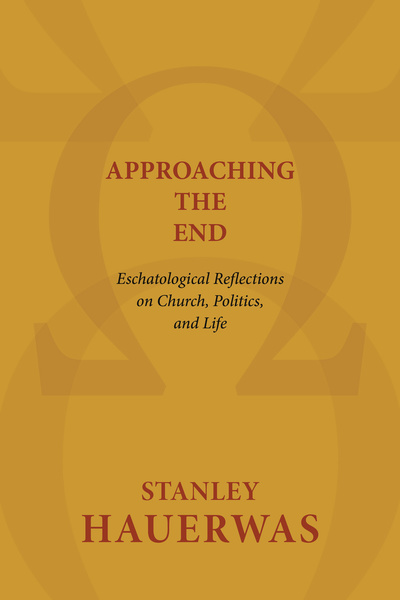 Approaching the End Eschatological Reflections on Church, Politics, and Life