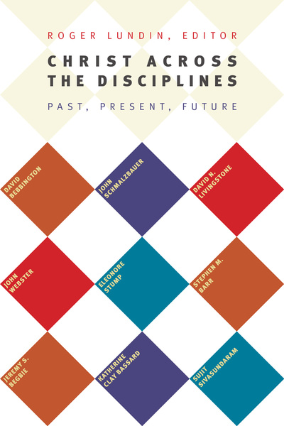 Christ Across the Disciplines Past, Present, Future