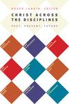 Christ Across the Disciplines: Past, Present, Future