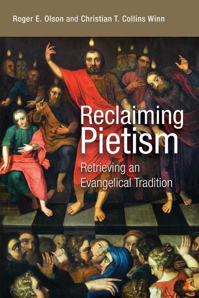 Reclaiming Pietism Retrieving an Evangelical Tradition