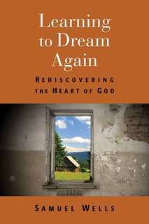 Learning to Dream Again Rediscovering the Heart of God