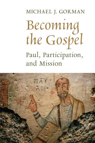 Becoming the Gospel: Paul, Participation, and Mission
