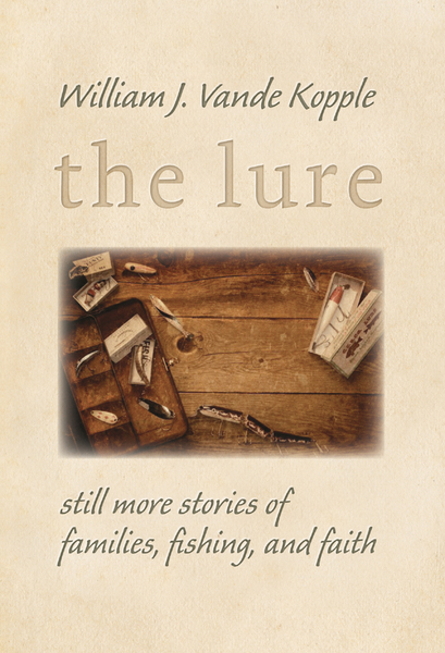 The Lure: Still More Stories of Families, Fishing, and Faith