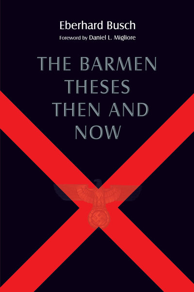 The Barmen Theses Then and Now The 2004 Warfield Lectures at Princeton Theological Seminary