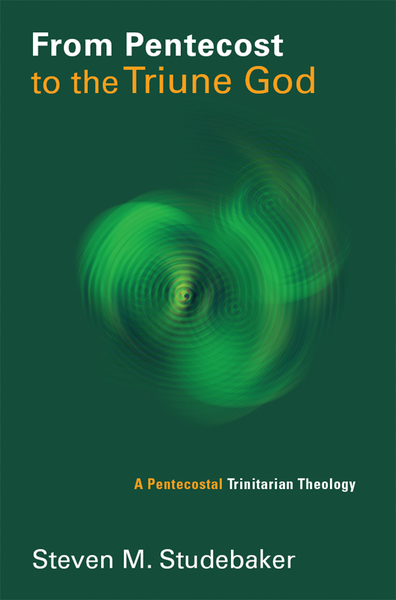 From Pentecost to the Triune God: A Pentecostal Trinitarian Theology