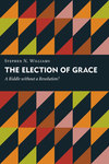 The Election of Grace: A Riddle without a Resolution?