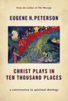 Christ Plays in Ten Thousand Places A Conversation in Spiritual Theology
