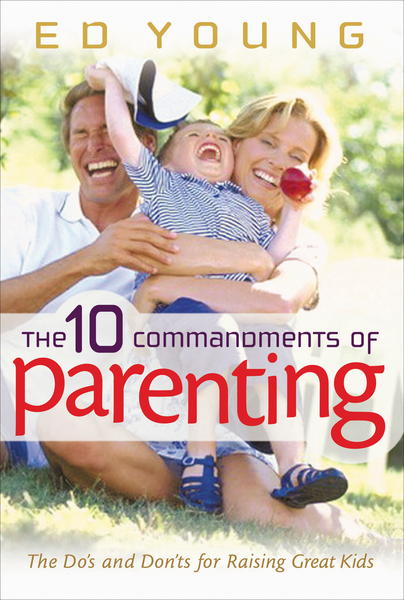 The 10 Commandments of Parenting: The Do's and Don'ts for Raising Great Kids