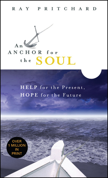 An Anchor for the Soul Help for the Present, Hope for the Future