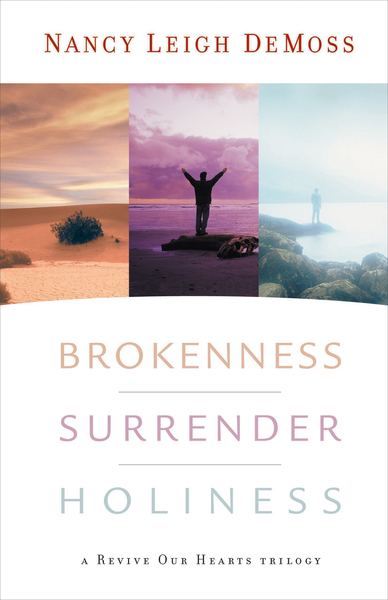 Brokenness, Surrender, Holiness A Revive Our Hearts Trilogy