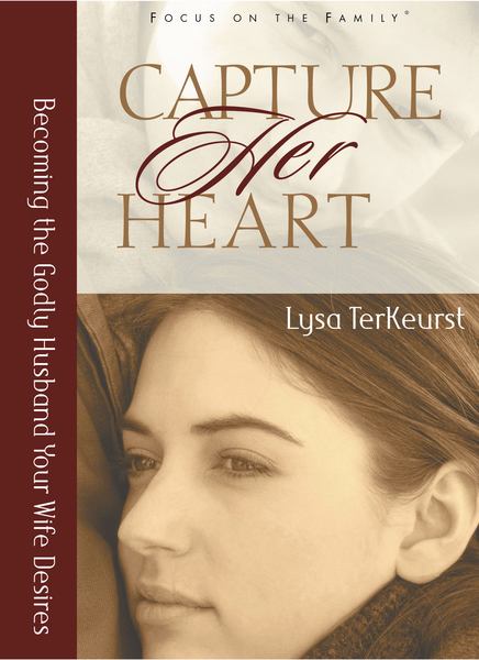 Capture Her Heart Becoming the Godly Husband Your Wife Desires
