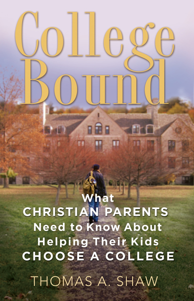 College Bound What Christian Parents Need to Know About Helping their Kids Choose a College