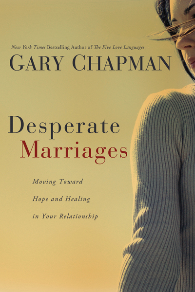Desperate Marriages Moving Toward Hope and Healing in Your Relationship