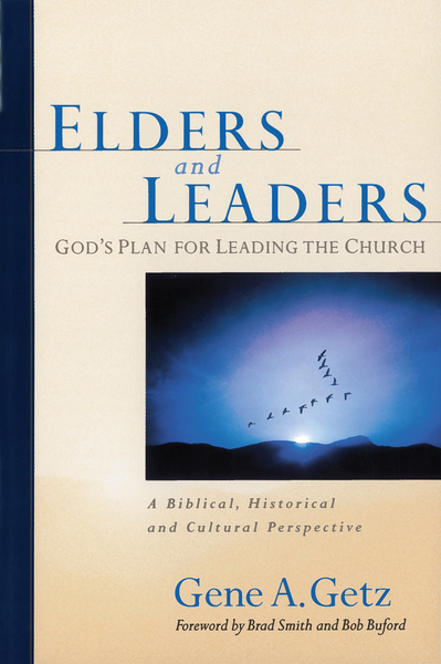 Elders and Leaders: God's Plan for Leading the Church - A Biblical, Historical and Cultural  Perspective