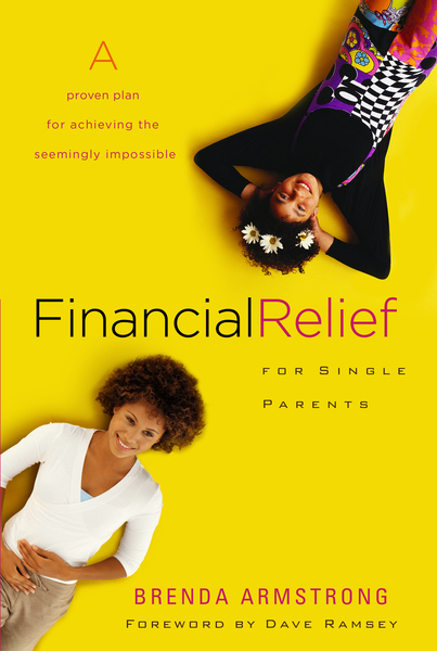 Financial Relief for Single Parents A Proven Plan for Achieving the Seemingly Impossible