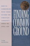 Finding Common Ground: How to Communicate With Those Outside the Christian Community...While We  Still Can.