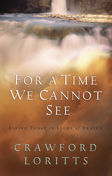 For a Time We Cannot See: Living Today in Light of Heaven