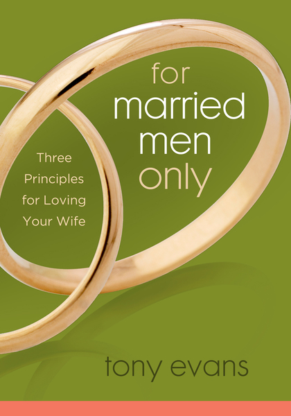 For Married Men Only Three Principles for Loving Your Wife