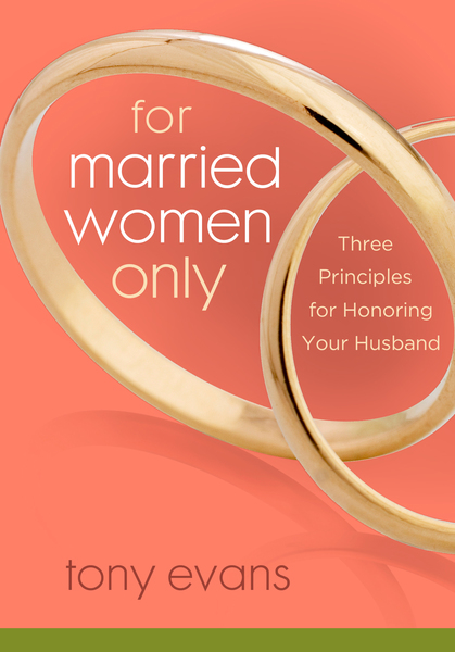 For Married Women Only Three Principles for Honoring Your Husband