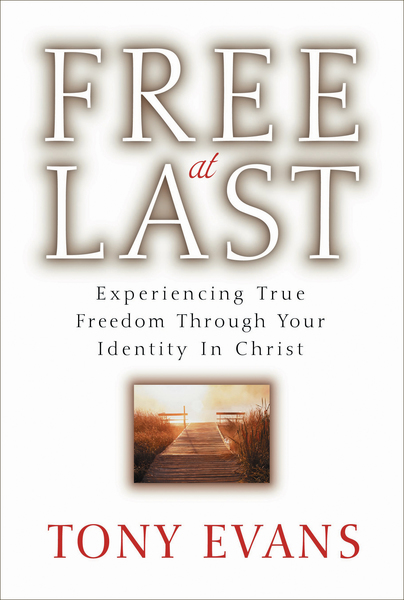 Free at Last Experiencing True Freedom Through Your Identity in Christ