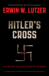 Hitler's Cross How the Cross of Christ was used to promote the Nazi agenda