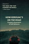 How Kerouac's On the Road Created a Generation of Half-Believers: Adapted from The Road Trip that Changed the World