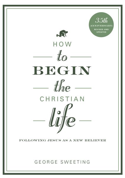 How to Begin the Christian Life: Following Jesus as a New Believer