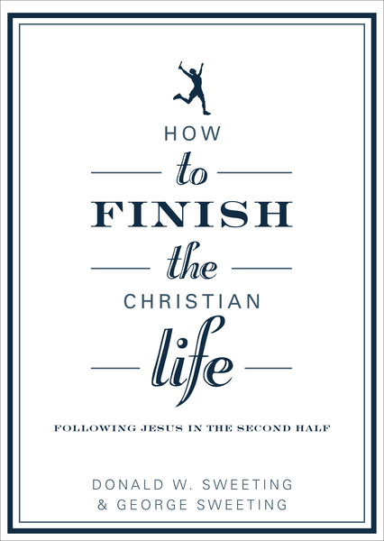 How to Finish the Christian Life: Following Jesus in the Second Half
